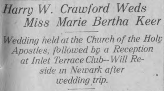 Harry W. Crawford Weds Miss Marie Bertha Keer. Wedding held at the Church of the Holy Apostles, followed by a Reception at Inlet Terrace Club — will reside in Newardk after wedding trip.